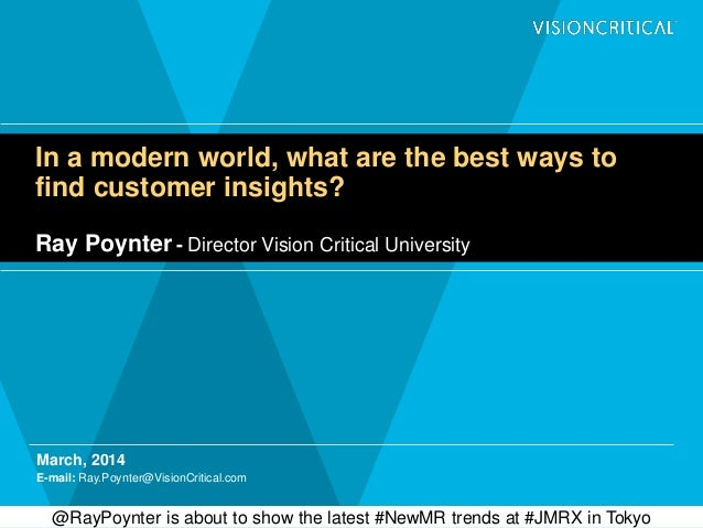 In a modern world, what are the best ways to find customer insights? Ray Poynter - Director Vision Critical University Mar...