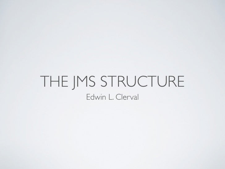THE JMS STRUCTURE      Edwin L. Clerval
