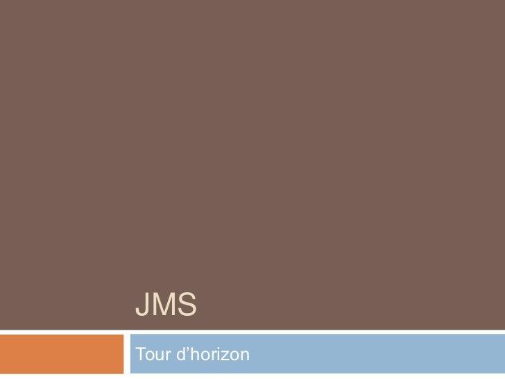 JMS<br />Tour d'horizon<br />