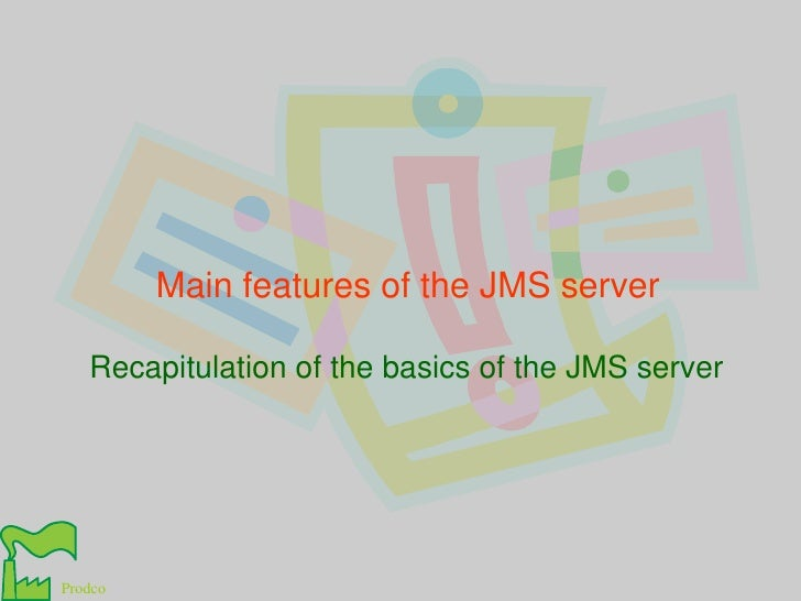 Main features of the JMS server<br />Recapitulation of the basics of the JMS server<br />