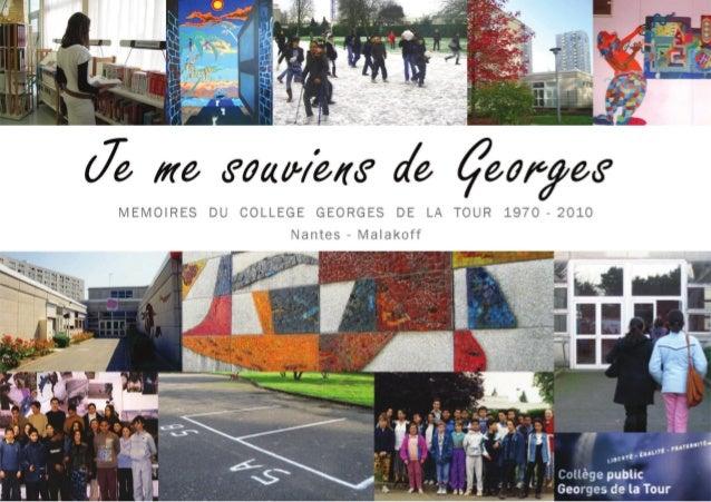Je me souviens de Georges  MEMOIRES DU COLLEGE GEORGES DE LA TOUR 1970 - 2010  Nantes - Malakoff  Juin 2010