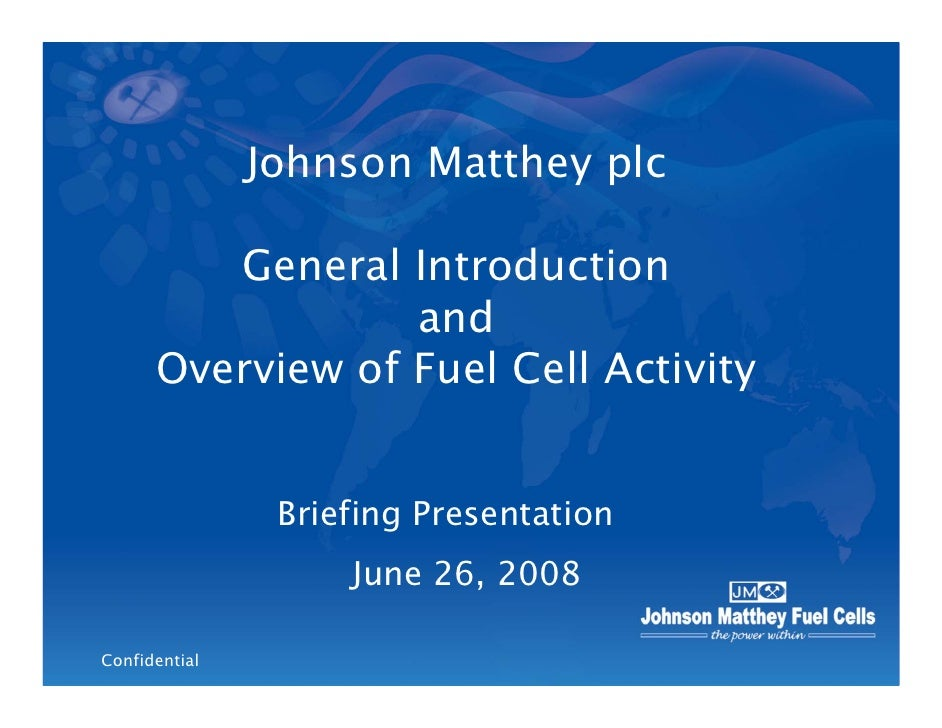 Johnson Matthey plc           General Introduction                   and       Overview of Fuel Cell Activity             ...