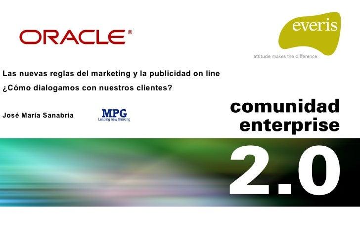 Las nuevas reglas del marketing y la publicidad on line ¿Cómo dialogamos con nuestros clientes? José María Sanabria
