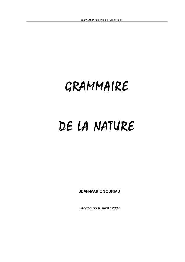 GRAMMAIRE DE LA NATURE  GRAMMAIRE DE LA NATURE  JEAN-MARIE SOURIAU  Version du 8 juillet 2007