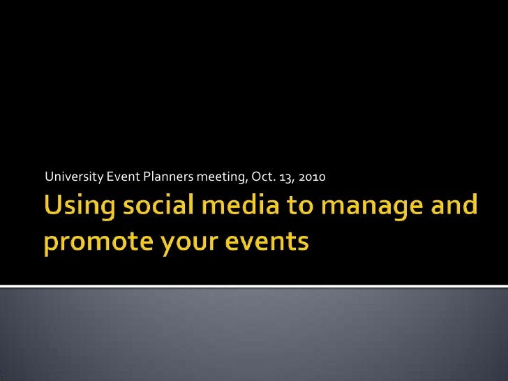 Using social media to manage and promote your events<br />University Event Planners meeting, Oct. 13, 2010<br />