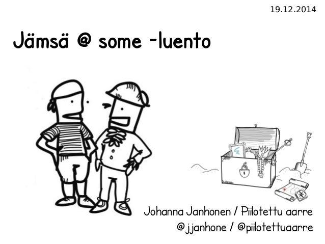 19.12.2014 Johanna Janhonen / Piilotettu aarre @jjanhone / @piilotettuaarre Jämsä @ some -luento