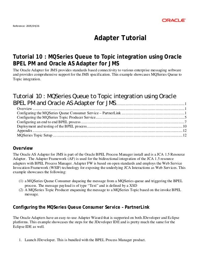 Reference: 2005/04/26 Adapter Tutorial Tutorial 10 : MQSeries Queue to Topic integration using Oracle BPEL PM and Oracle A...