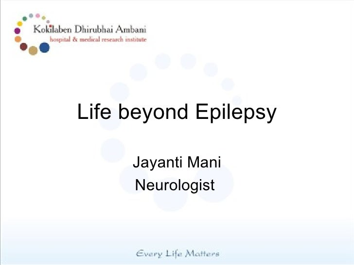 Life beyond Epilepsy     Jayanti Mani     Neurologist