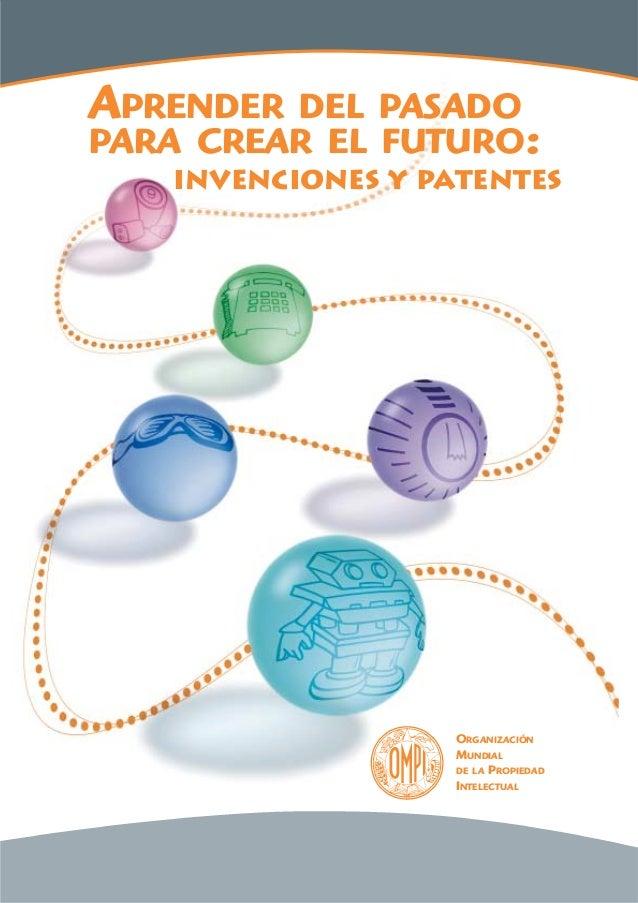 APRENDER  DEL PASADO PARA CREAR EL FUTURO: invenciones y patentes  ORGANIZACIÓN MUNDIAL DE LA PROPIEDAD INTELECTUAL