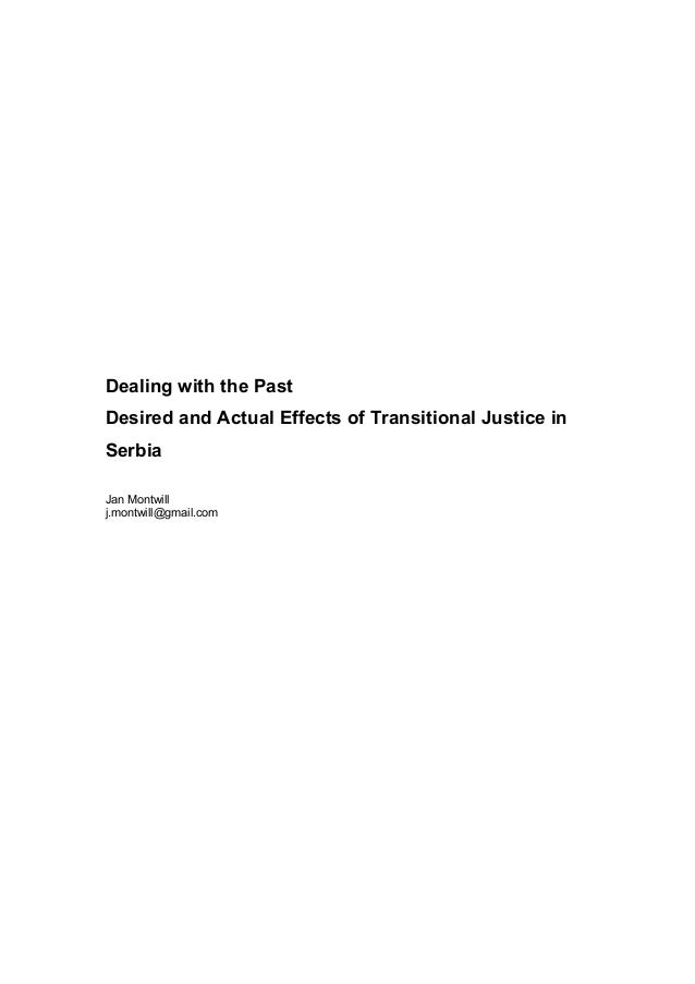 Dealing with the Past Desired and Actual Effects of Transitional Justice in Serbia Jan Montwill j.montwill@gmail.com
