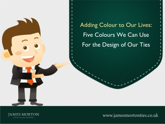 Adding Colour to Our Lives: Five Colours We Can Use For the Design of Our Ties www.jamesmortonties.co.uk