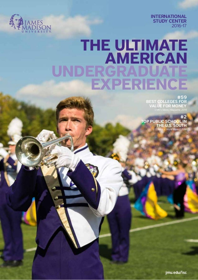 jmu.edu/isc THE ULTIMATE AMERICAN UNDERGRADUATE EXPERIENCE INTERNATIONAL STUDY CENTER 2016-17 #59 BEST COLLEGES FOR VALUE ...