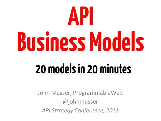 APIBusiness Models  20 models in 20 minutes  John Musser, ProgrammableWeb                @johnmusser     API Str...