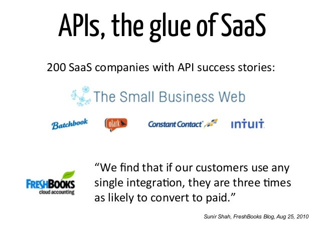 """APIs, the glue of SaaS200 SaaS companies with API success stories:              """"We find that if our..."""