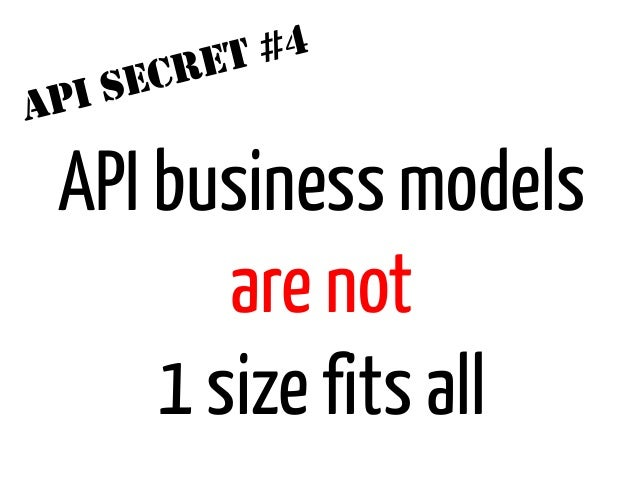 ET #4      I SECRA   P    API business models           are not        1 size fits all