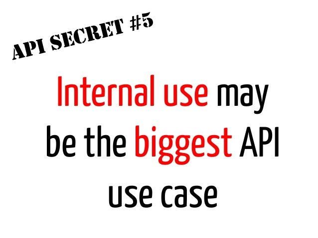 ET #5      I SECRA   P       Internal use may      be the biggest API           use case