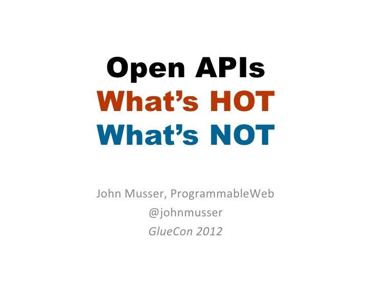 Open APIsWhat's HOTWhat's NOTJohn Musser, ProgrammableWeb            @johnmusser            GlueCon 2012      ...