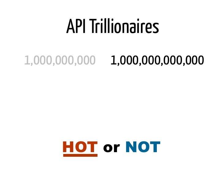 API Trillionaires1,000,000,000 1,000,000,000,000      HOT or NOT