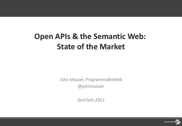 Open APIs & the Semantic Web:  State of the Market John Musser, ProgrammableWeb @johnmusser SemTech 2011