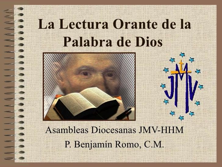 La Lectura Orante de la Palabra de Dios   Asambleas Diocesanas JMV-HHM P. Benjamín Romo, C.M.