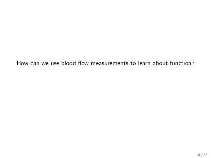 How can we use blood flow measurements to learn about function?                                                            ...