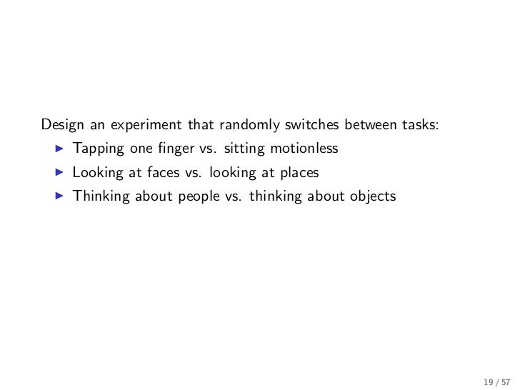 Design an experiment that randomly switches between tasks:    Tapping one finger vs. sitting motionless    Looking at faces...