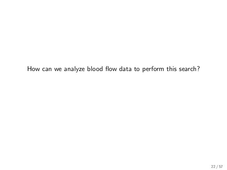 How can we analyze blood flow data to perform this search?                                                            22 / 57