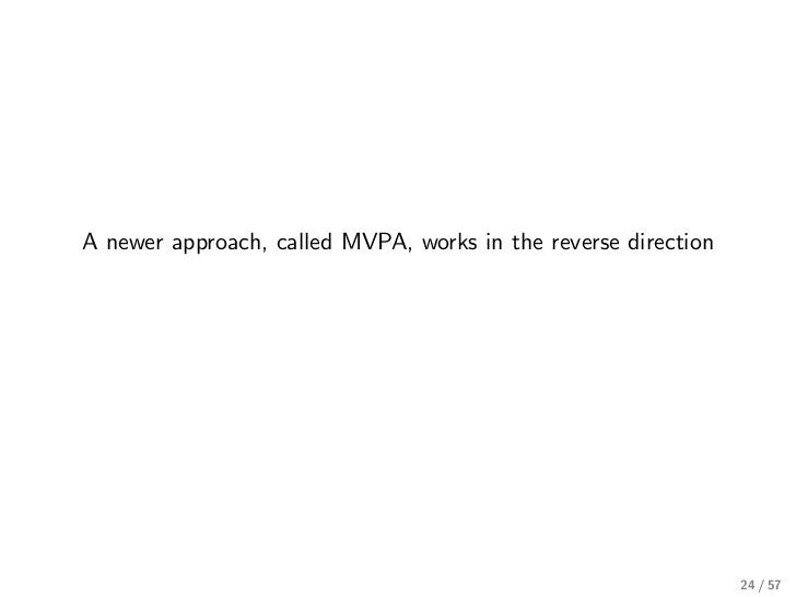 A newer approach, called MVPA, works in the reverse direction                                                             ...
