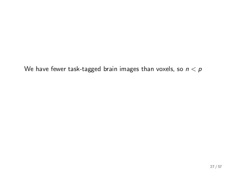 We have fewer task-tagged brain images than voxels, so n < p                                                              ...