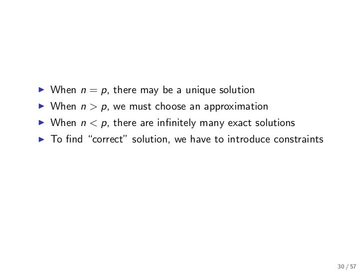 When n = p, there may be a unique solutionWhen n > p, we must choose an approximationWhen n < p, there are infinitely many ...