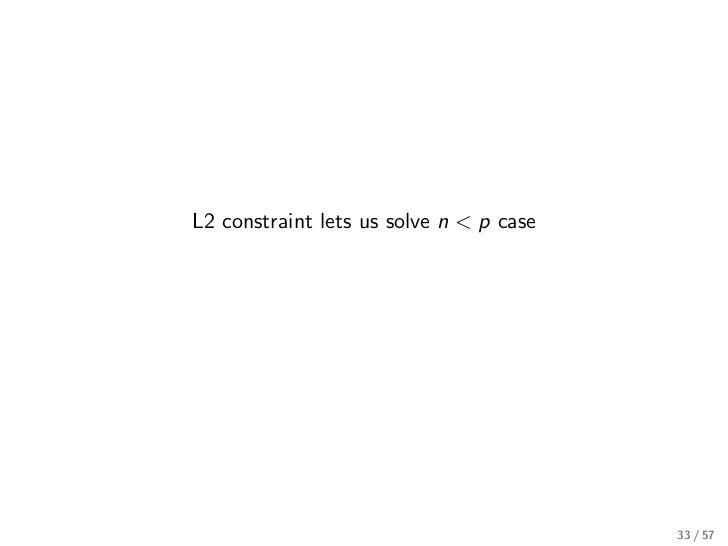 L2 constraint lets us solve n < p case                                         33 / 57
