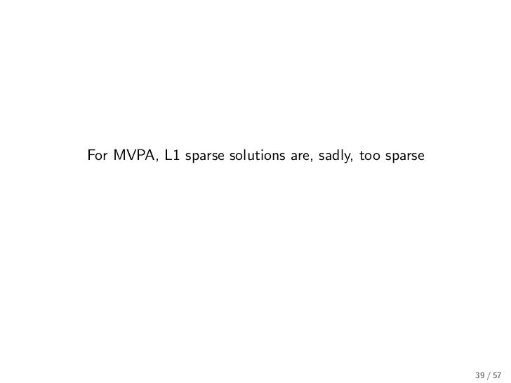 For MVPA, L1 sparse solutions are, sadly, too sparse                                                       39 / 57