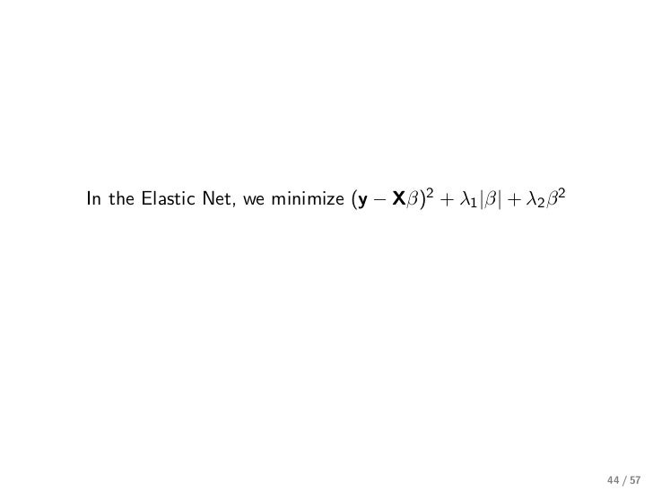 In the Elastic Net, we minimize (y − Xβ)2 + λ1 |β| + λ2 β 2                                                              4...