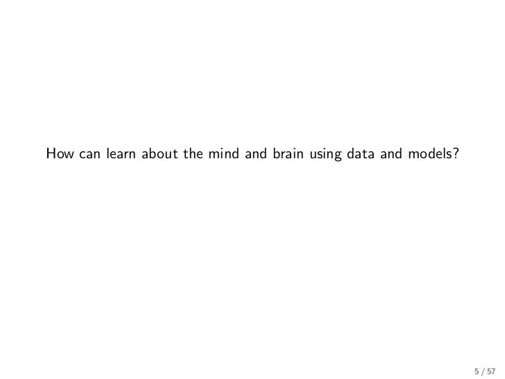 How can learn about the mind and brain using data and models?                                                             ...