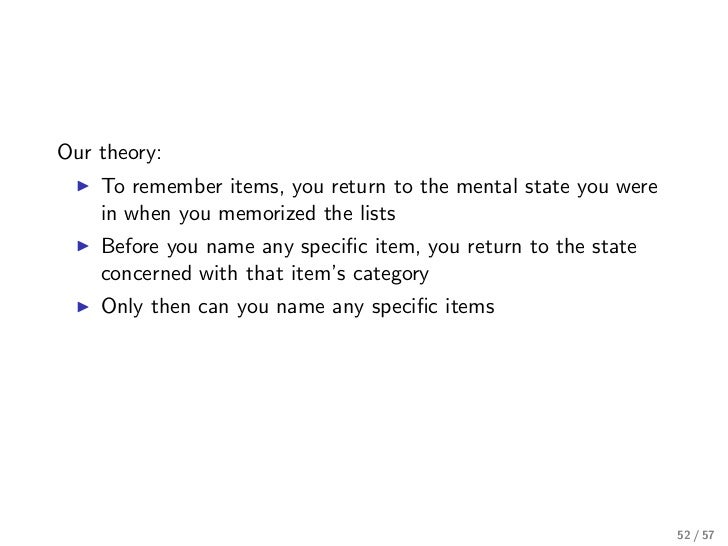 Our theory:    To remember items, you return to the mental state you were    in when you memorized the lists    Before you...