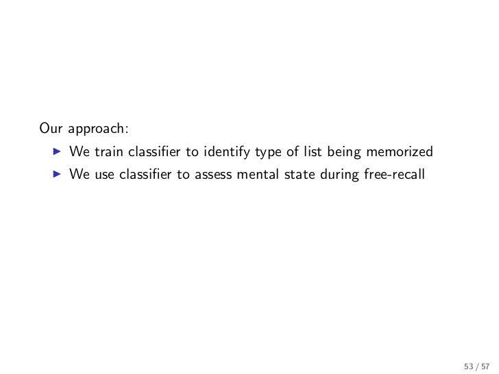 Our approach:    We train classifier to identify type of list being memorized    We use classifier to assess mental state du...
