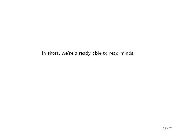 In short, we're already able to read minds                                             55 / 57