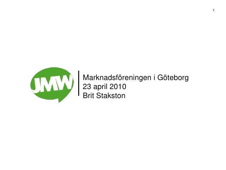 Marknadsföreningen i Göteborg23 april 2010Brit Stakston<br />