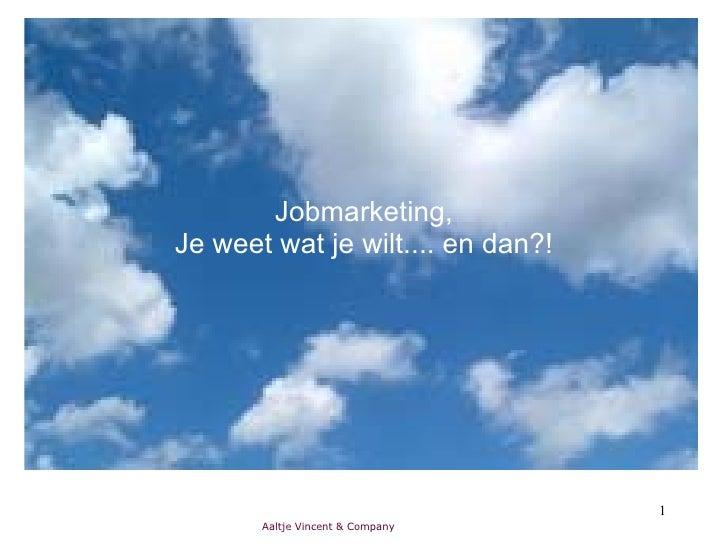 Jobmarketing, Je weet wat je wilt.... en dan?!