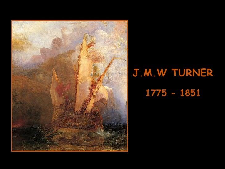 J.M.W TURNER 1775 - 1851