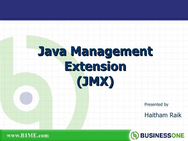Presented by   Haitham Raik Java Management Extension (JMX)