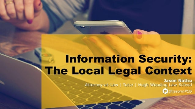 Information Security: The Local Legal Context Jason Nathu Attorney-at-Law | Tutor | Hugh Wooding Law School @jasonnPOS