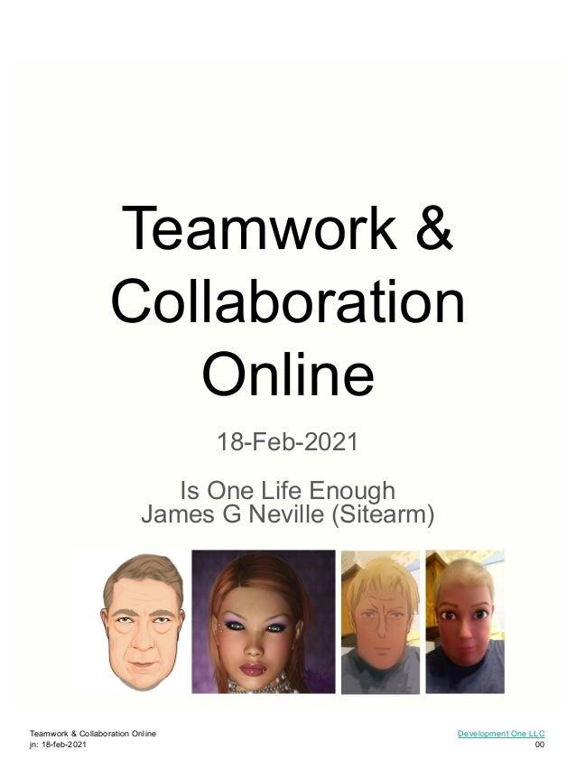 Teamwork & Collaboration Online 18-Feb-2021 Is One Life Enough James G Neville (Sitearm) Teamwork & Collaboration Online j...