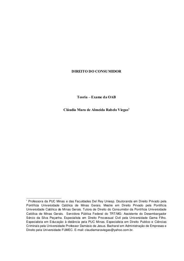 DIREITO DO CONSUMIDOR Teoria – Exame da OAB Cláudia Mara de Almeida Rabelo Viegas1 1 Professora da PUC Minas e das Faculda...