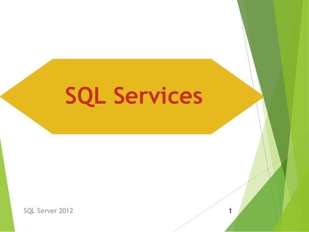 SQL Server 2012 1 SQL Services