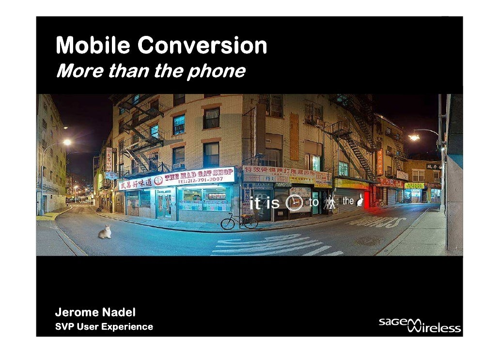 Mobile Conversion More than the phone     Jerome Nadel SVP User Experience