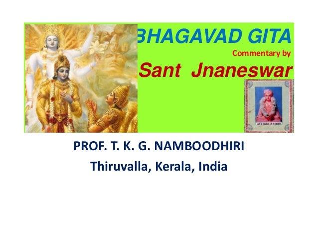 BHAGAVAD GITA Commentary by Sant Jnaneswar PROF. T. K. G. NAMBOODHIRI Thiruvalla, Kerala, India
