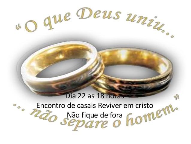 Dia 22 as 18 horas Encontro de casais Reviver em cristo Não fique de fora