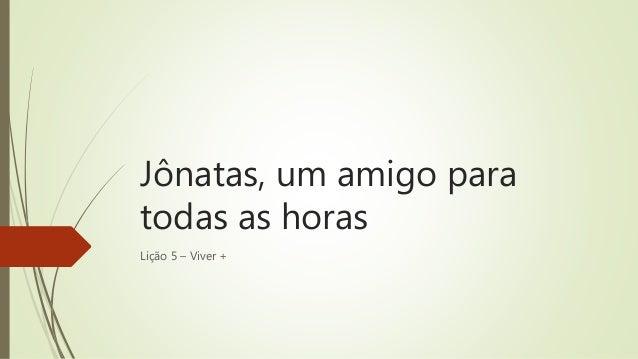 Jônatas, um amigo para todas as horas Lição 5 – Viver +