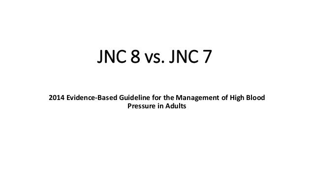 JNC 8 vs. JNC 7 2014 Evidence-Based Guideline for the Management of High Blood Pressure in Adults